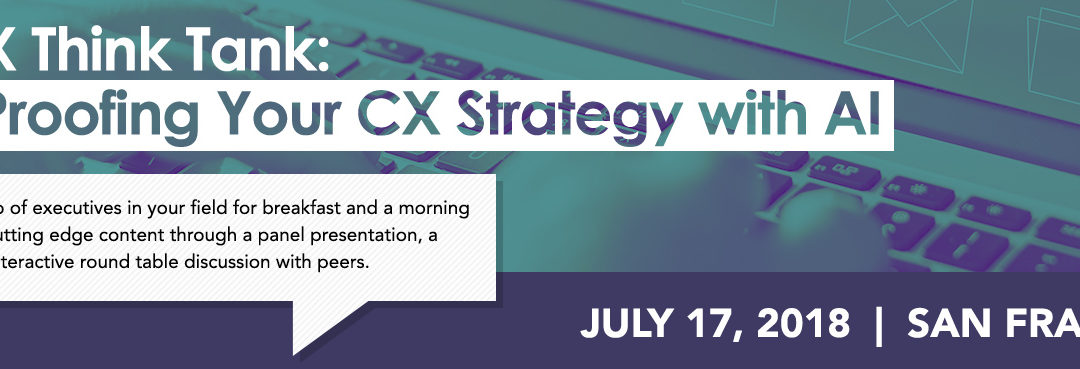 2018 CX Think Tank: Future Proofing Your CX Strategy with AI